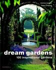 Dream Gardens : 100 Inspirational Gardens by Tania Compton and Andrew Lawson (2007, Hardcover)