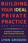 Building Your Ideal Private Practice: A Guide for Therapists and Other Healing Professionals by Lynn Grodzki (Hardback, 2015)
