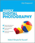Simply Digital Photography by Rob Sheppard (Paperback, 2010)