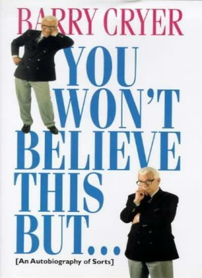 You Won't Believe This But... An Autobiography of Sorts By Barry Cryer,Michael