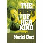The First of Her Kind Muriel Bart iUniverse Paperback 9780595303458