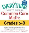 The Everything Parent's Guide to Common Core Math Grades 6-8: Understand the New Math Standards to Help Your Child Learn and Succeed von Adam A. Wiggin und Jamie L. Sirois (2015, Taschenbuch)