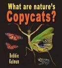 What Are Nature's Copycats? by Bobbie Kalman (Hardback, 2012)
