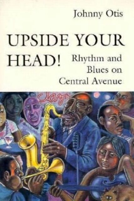 Upside Your Head!: Rhythm and Blues on Central Avenue by Johnny Otis (Paperback,