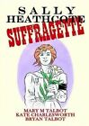 Sally Heathcoate: Suffragette by Mary M Talbot (Hardback, 2014)