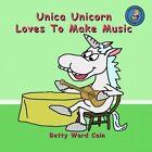 Unica Unicorn Loves to Make Music by Betty Ward Cain (Paperback / softback, 2012)