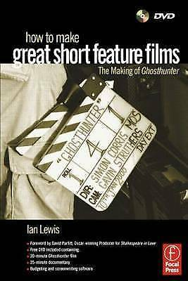 How to Make Great Short Feature Films: The Making of Ghosthunter: Paperback Edit