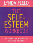 The Self-esteem Workbook: An Interactive Approach to Changing Your Life by Lynda Field Associates (Paperback, 1995)