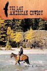 The Last American Cowboy by Mike R Dunbar 9781449002398 Hardback 2009