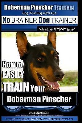 Doberman Pinscher Training : Dog Training With the No Brainer Dog Ttrainer - ...