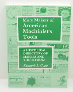 More Makers of American Machinist's Tools by Kenneth L. Cope (1998) (INV J337)
