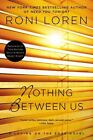 A Loving on the Edge Novel: Nothing Between Us 7 by Roni Loren (2015, Paperback)