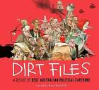 Dirt Files: A Decade of Best Australian Political Cartoons by Scribe Publications (Hardback, 2013)