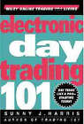 Electronic Day Trading 101 by Sunny J. Harris (Hardback, 1999)