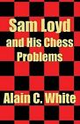 Sam Loyd and His Chess Problems by Alain C White (Paperback / softback, 2002)