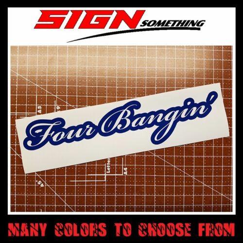 Four Bangin/' Sticker Vinyl Decal for 4 banding