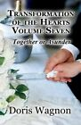 Transformation of the Hearts, Volume Seven: Together or Asunder by Doris Wagnon (Paperback / softback, 2013)