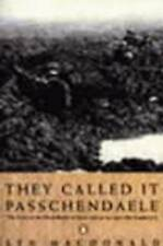 They Called it Passchendaele: The Story of the Battle of Ypres and of the Men Wh