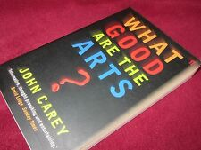 What Good are the Arts? ~ John Carey. sc 2006   UNread.    HERE in MELBOURNE!