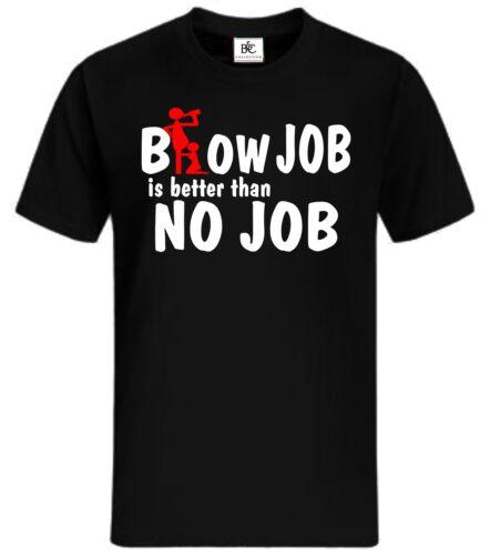 Blow Job is better than no Job T-Shirt Fun Shirt Herrentag Kult Geschenk Sprüche