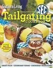Southern Living the Official SEC Tailgating Cookbook: Great Food Legendary Teams Cherished Traditions by Editors of Southern Living Magazine (Paperback / softback, 2012)