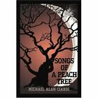 Songs of a Peach Tree 9780595327553 by Michael Alan Ciardi Book