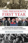 The President's First Year: None Were Prepared, Some Never Learned-Why the Only School for Presidents is the Presidency by Douglas Alan Cohn (Hardback, 2016)