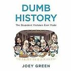 Dumb History : The Stupidest Mistakes Ever Made by Joey Green (2012, Paperback)