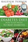 Diabetes Diet: How to Eat Right to Beat Diabetes by Raleigh Turner (Paperback / softback, 2014)