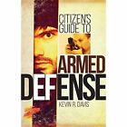 Citizen's Guide to Armed Defense by Kevin R. Davis (Paperback, 2015)