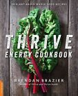 Thrive Energy Cookbook: 150 Plant-Based Whole Food Recipes by Brendan Brazier (Paperback, 2014)