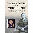 Worshipper and Worshipped: Across the Divide: an Irish Padre of the Great War. Fr. Willie Doyle Chaplain to the Forces 1915-1917 by Carole Hope (Paperback, 2013)