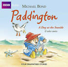 Paddington: A Day at the Seaside and Other Stories by Michael Bond (CD-Audio, 2010)