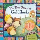 The True Story of Goldilocks by Agnese Baruzzi, Sandro Natalini (Hardback, 2009)