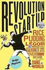 Revolution Startup: How to Use Rice Pudding, Lego Men, and Other Nonviolent Techniques to Galvanize Communities, Overthrow Dictators, or Simply Change the World by Srdja Popovic, Matthew Miller (Paperback, 2015)