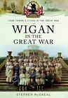 Wigan in the Great War by Stephen McGreal (Paperback, 2016)