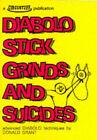 Diabolo Stick Grinds and Suicides: Advanced Diabolo Techniques by Donald Grant (Paperback, 1992)