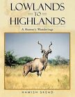 Lowlands to Highlands: A Hunter's Wanderings by Hamish Skead (Paperback, 2013)