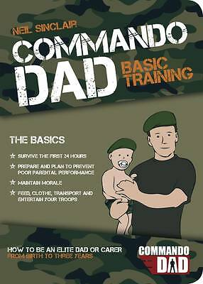 1 of 1 - Commando Dad: How to be an Elite Dad or Carer.  From Birth ... by Sinclair, Neil
