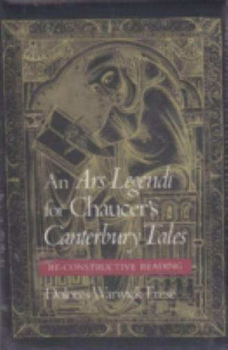 """An """"""""Ars Legendi"""""""" for Chaucer's """"""""Canterbury Tales: A RE-Constructive Reading,"""