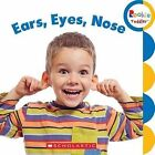 Ears, Eyes, Nose by Scholastic (Board book, 2013)