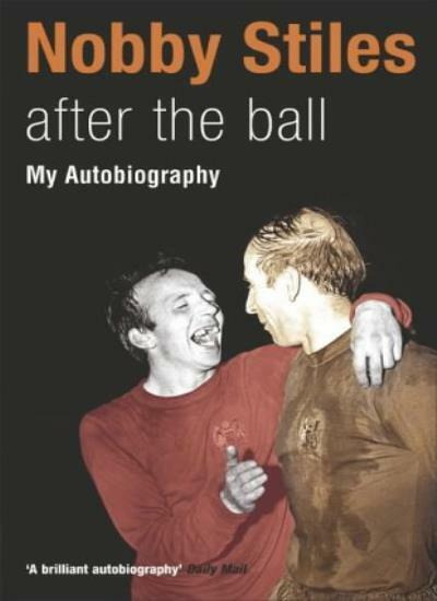 Nobby Stiles: After the Ball - My Autobiography By Nobby Stiles. 9780340828885