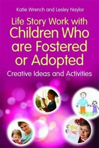Life Story Work with Children Who are Fostered or Adopted: Creative Ideas ...
