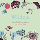 Wisdom: Thoughts and Quotations for Every Day by Angela Davey (Hardback, 2010)