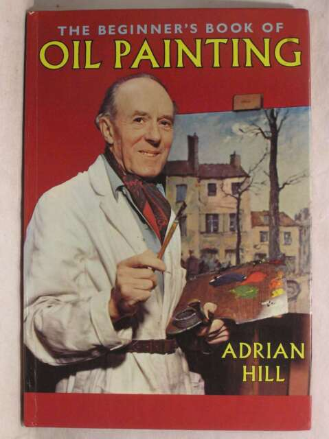 The Beginner's Book of Oil Painting (Craft), Hill, Adrian, Excellent Book