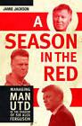 Season in the Red: Managing Man Utd in the Shadow of Sir Alex Ferguson by Jamie Jackson (Paperback, 2016)
