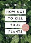 How Not To Kill Your Plants by Nik Southern (Hardback, 2017)