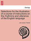 Selections for the Illustration of a Course of Instructions on the Rhythmns and Utterance of the English Language by John Lecturer Thelwall (Paperback / softback, 2011)