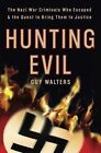 Hunting Evil : The Nazi War Criminals Who Escaped and the Quest to Bring Them to Justice by Guy Walters (2010, Hardcover)