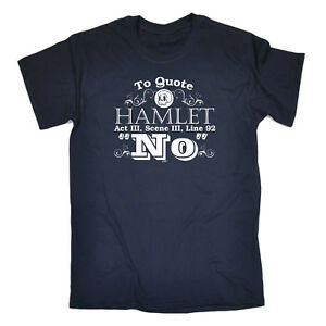 Funny-Novelty-T-Shirt-Mens-tee-TShirt-To-Quote-Hamlet-No